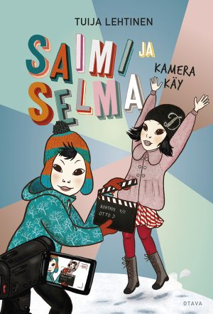 Tuija Lehtinen: Saimi ja Selma. Kamera käy.